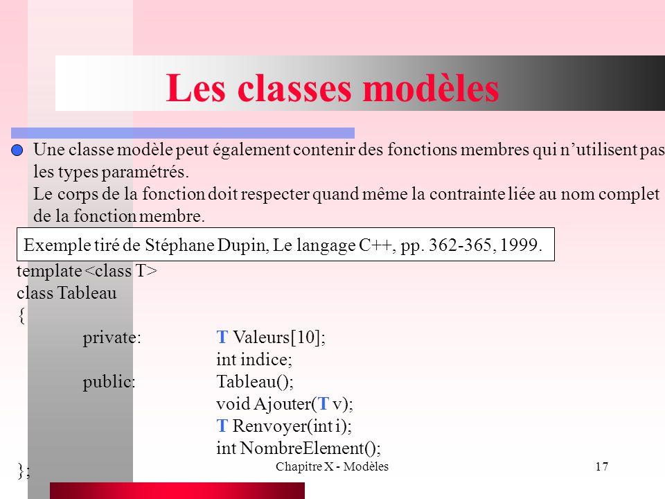 Chapitre X - Modèles17 Les classes modèles Une classe modèle peut également contenir des fonctions membres qui n'utilisent pas les types paramétrés. L