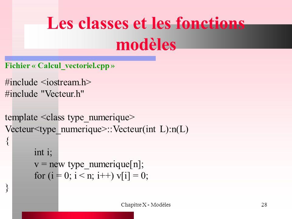 Chapitre X - Modèles28 Les classes et les fonctions modèles Fichier « Calcul_vectoriel.cpp » #include #include