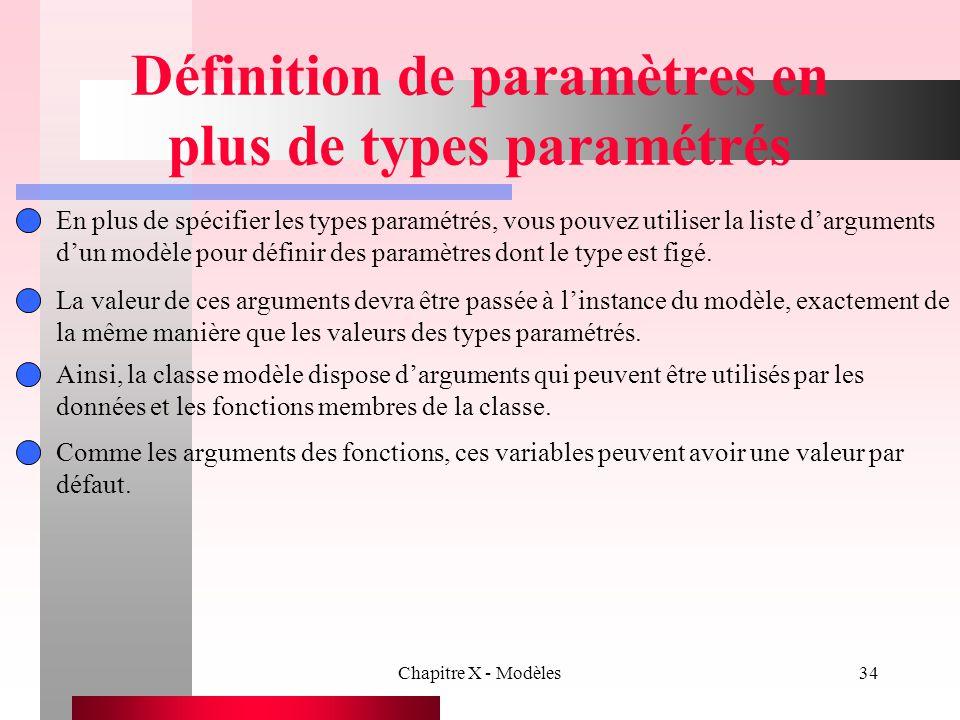 Chapitre X - Modèles34 Définition de paramètres en plus de types paramétrés En plus de spécifier les types paramétrés, vous pouvez utiliser la liste d