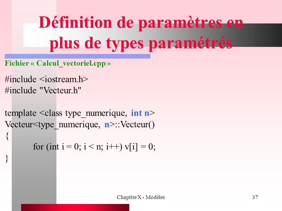 Chapitre X - Modèles37 Définition de paramètres en plus de types paramétrés Fichier « Calcul_vectoriel.cpp » #include #include
