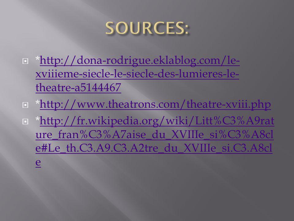  *http://dona-rodrigue.eklablog.com/le- xviiieme-siecle-le-siecle-des-lumieres-le- theatre-a5144467http://dona-rodrigue.eklablog.com/le- xviiieme-siecle-le-siecle-des-lumieres-le- theatre-a5144467  *http://www.theatrons.com/theatre-xviii.phphttp://www.theatrons.com/theatre-xviii.php  *http://fr.wikipedia.org/wiki/Litt%C3%A9rat ure_fran%C3%A7aise_du_XVIIIe_si%C3%A8cl e#Le_th.C3.A9.C3.A2tre_du_XVIIIe_si.C3.A8cl ehttp://fr.wikipedia.org/wiki/Litt%C3%A9rat ure_fran%C3%A7aise_du_XVIIIe_si%C3%A8cl e#Le_th.C3.A9.C3.A2tre_du_XVIIIe_si.C3.A8cl e