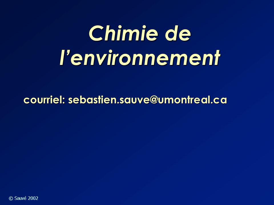 © Sauvé 2002 courriel: sebastien.sauve@umontreal.ca Chimie de l'environnement
