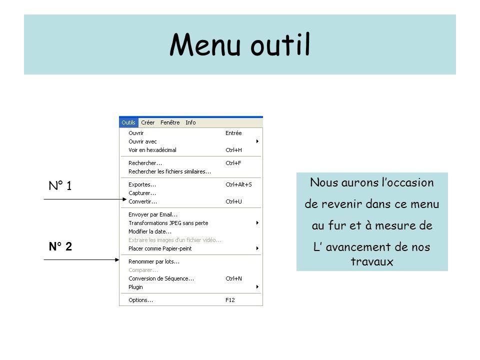 Menu outil N° 1 N° 2 Nous aurons l'occasion de revenir dans ce menu au fur et à mesure de L' avancement de nos travaux