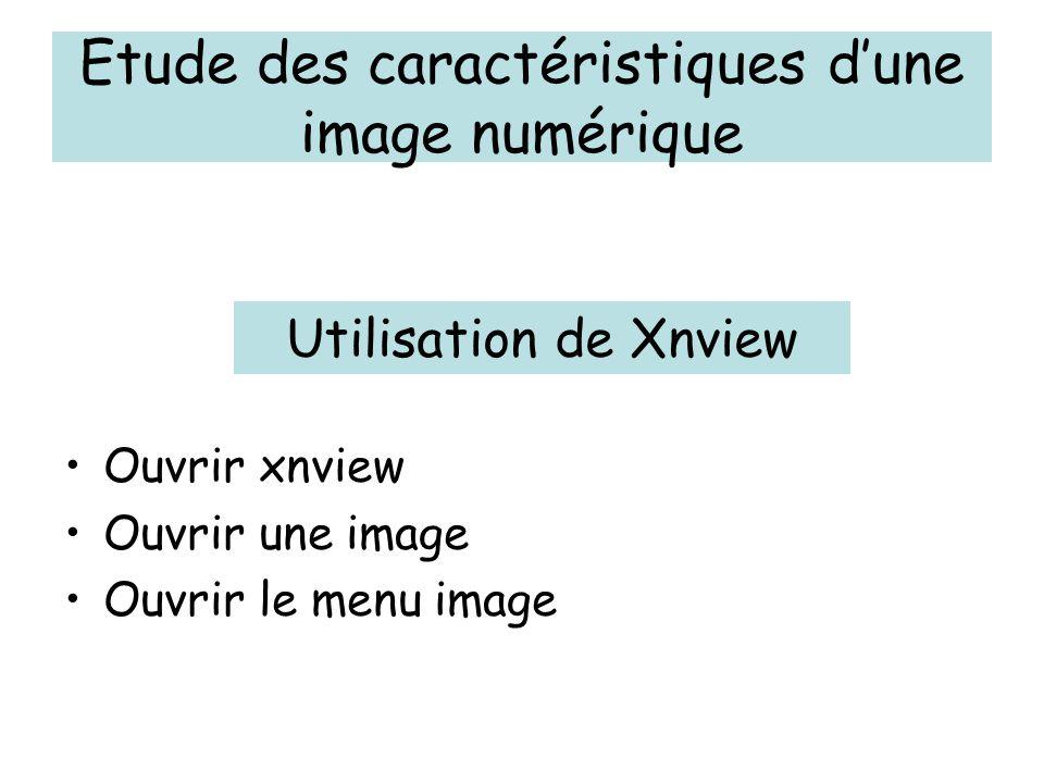 Etude des caractéristiques d'une image numérique Ouvrir xnview Ouvrir une image Ouvrir le menu image Utilisation de Xnview