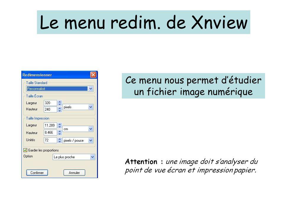 Le menu redim. de Xnview Ce menu nous permet d'étudier un fichier image numérique Attention : une image doit s'analyser du point de vue écran et impre