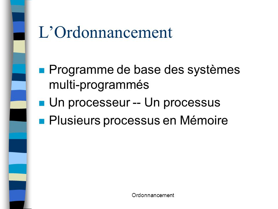 Ordonnancement Principe n Un processus en exécution n Dés qu'il doit attendre (E/S) –CPU inactive pour ce processus –processus suspendu –un autre processus s'exécute