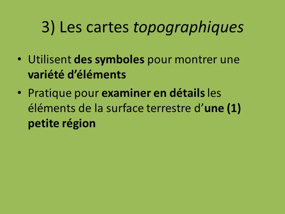 3) Les cartes topographiques Utilisent des symboles pour montrer une variété d'éléments Pratique pour examiner en détails les éléments de la surface terrestre d'une (1) petite région