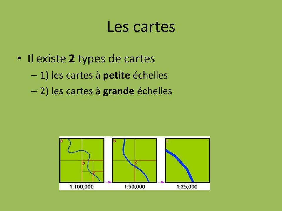 Il existe 2 types de cartes – 1) les cartes à petite échelles – 2) les cartes à grande échelles