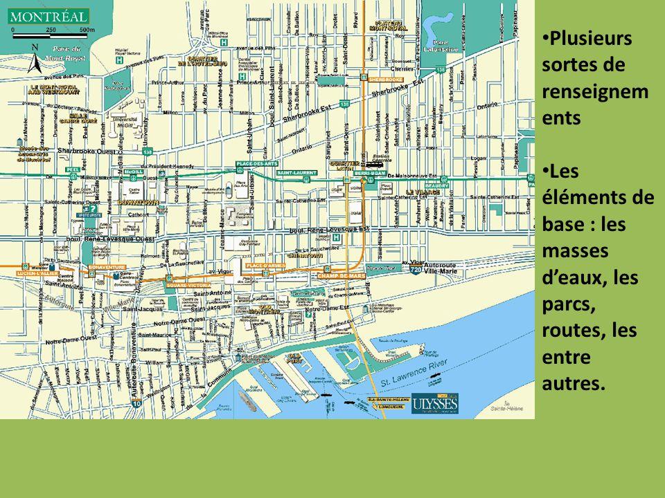 Plusieurs sortes de renseignem ents Les éléments de base : les masses d'eaux, les parcs, routes, les entre autres.