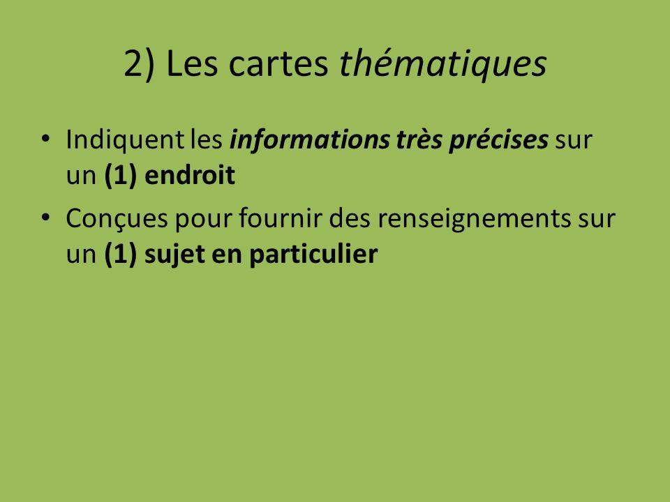 2) Les cartes thématiques Indiquent les informations très précises sur un (1) endroit Conçues pour fournir des renseignements sur un (1) sujet en particulier