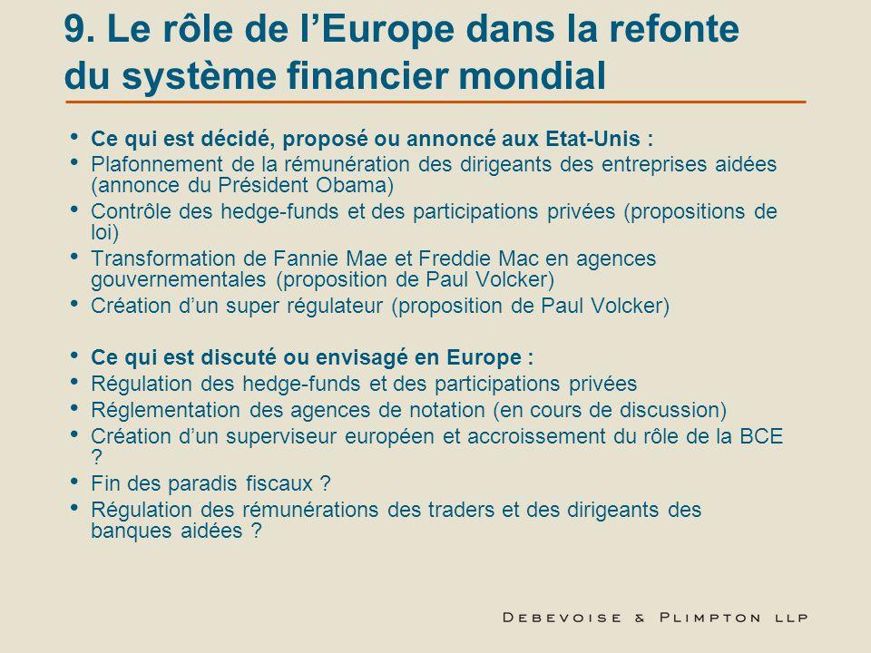 9. Le rôle de l'Europe dans la refonte du système financier mondial Ce qui est décidé, proposé ou annoncé aux Etat-Unis : Plafonnement de la rémunérat