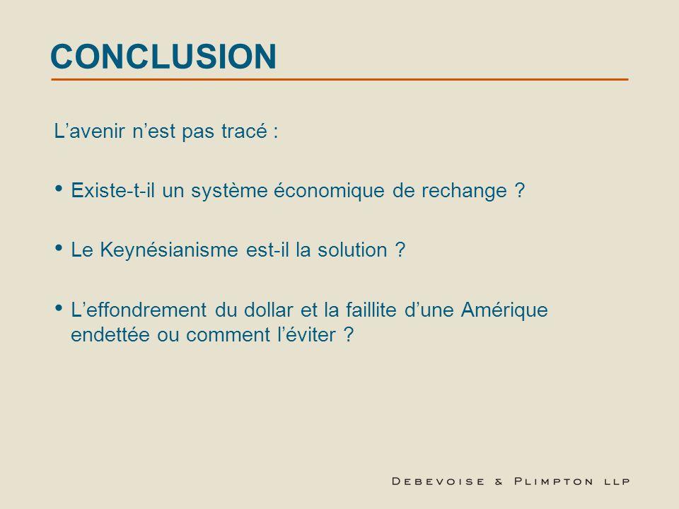 CONCLUSION L'avenir n'est pas tracé : Existe-t-il un système économique de rechange ? Le Keynésianisme est-il la solution ? L'effondrement du dollar e