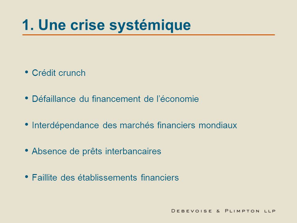1. Une crise systémique Crédit crunch Défaillance du financement de l'économie Interdépendance des marchés financiers mondiaux Absence de prêts interb