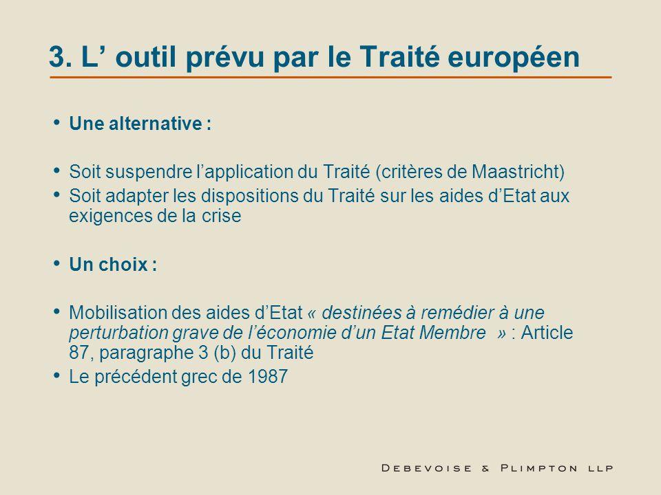 3. L' outil prévu par le Traité européen Une alternative : Soit suspendre l'application du Traité (critères de Maastricht) Soit adapter les dispositio