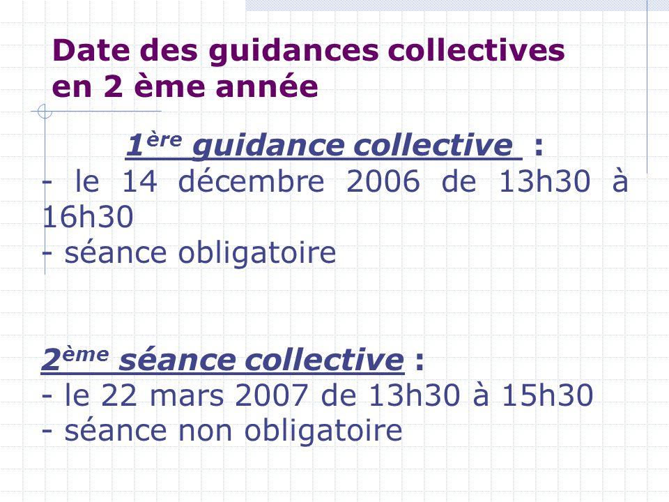 Date des guidances collectives en 2 ème année 1 ère guidance collective : - le 14 décembre 2006 de 13h30 à 16h30 - séance obligatoire 2 ème séance col