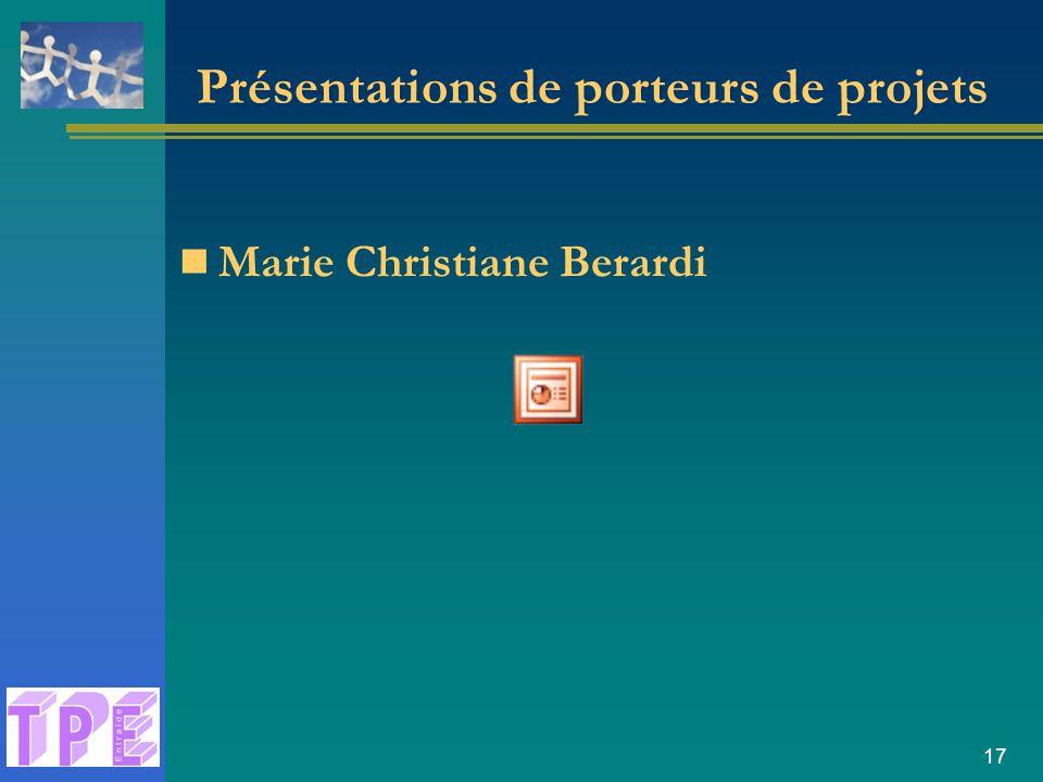 17 Présentations de porteurs de projets Marie Christiane Berardi
