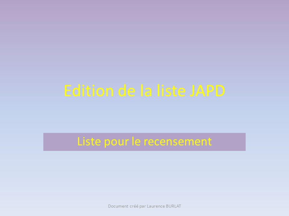 Edition de la liste JAPD Liste pour le recensement Document créé par Laurence BURLAT