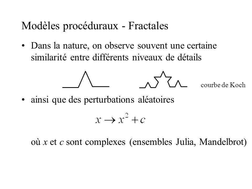 Modèles procéduraux - Fractales Dans la nature, on observe souvent une certaine similarité entre différents niveaux de détails ainsi que des perturbat