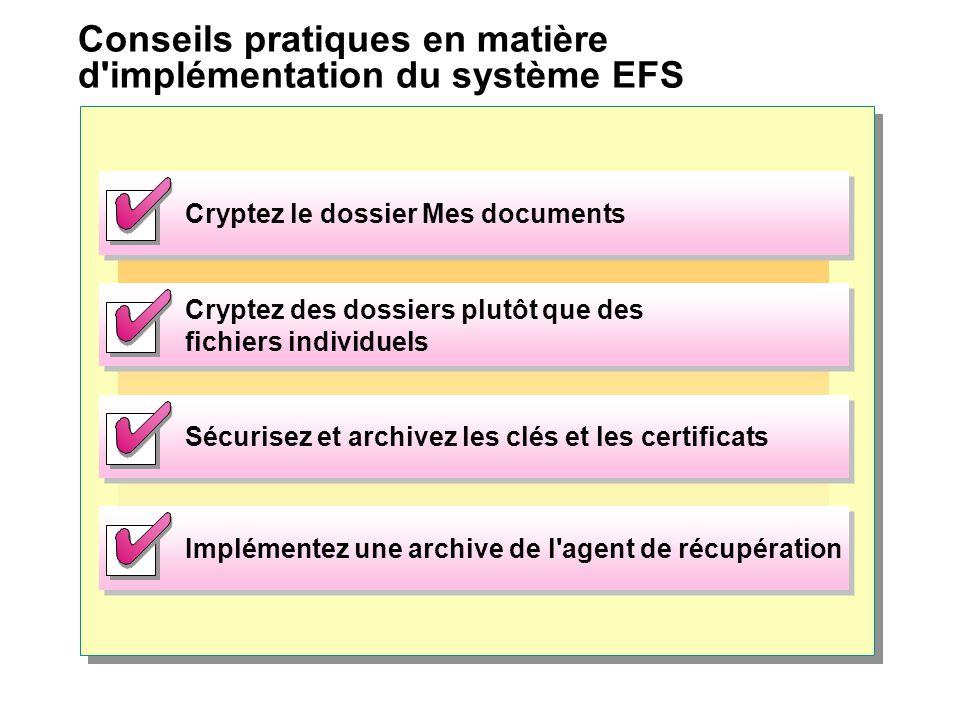Conseils pratiques en matière d'implémentation du système EFS Cryptez le dossier Mes documents Cryptez des dossiers plutôt que des fichiers individuel