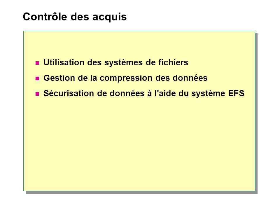 Contrôle des acquis Utilisation des systèmes de fichiers Gestion de la compression des données Sécurisation de données à l'aide du système EFS