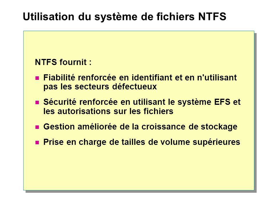 Utilisation du système de fichiers NTFS NTFS fournit : Fiabilité renforcée en identifiant et en n'utilisant pas les secteurs défectueux Sécurité renfo