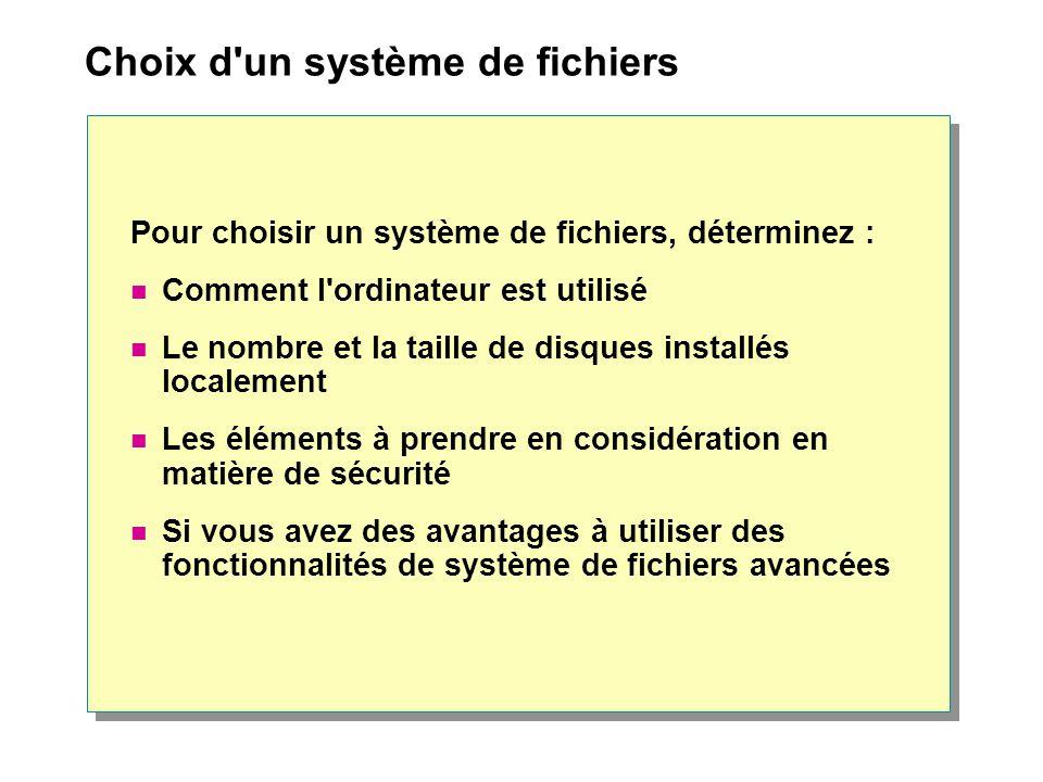 Choix d'un système de fichiers Pour choisir un système de fichiers, déterminez : Comment l'ordinateur est utilisé Le nombre et la taille de disques in