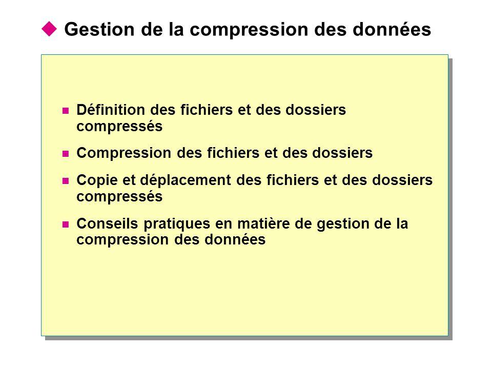  Gestion de la compression des données Définition des fichiers et des dossiers compressés Compression des fichiers et des dossiers Copie et déplaceme