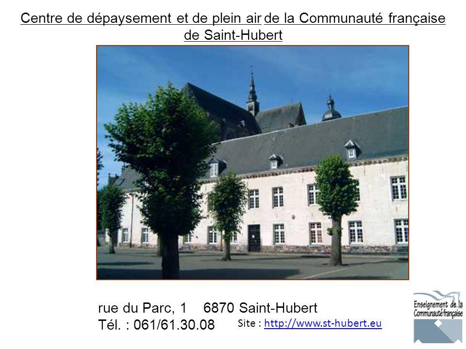 Site : http://www.st-hubert.euhttp://www.st-hubert.eu Centre de dépaysement et de plein air de la Communauté française de Saint-Hubert rue du Parc, 1 6870 Saint-Hubert Tél.