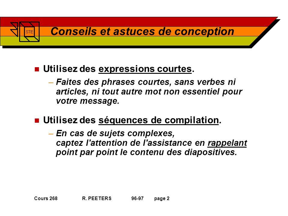Cours 268 R. PEETERS 96-97page 2 Conseils et astuces de conception n Utilisez des expressions courtes. –Faites des phrases courtes, sans verbes ni art
