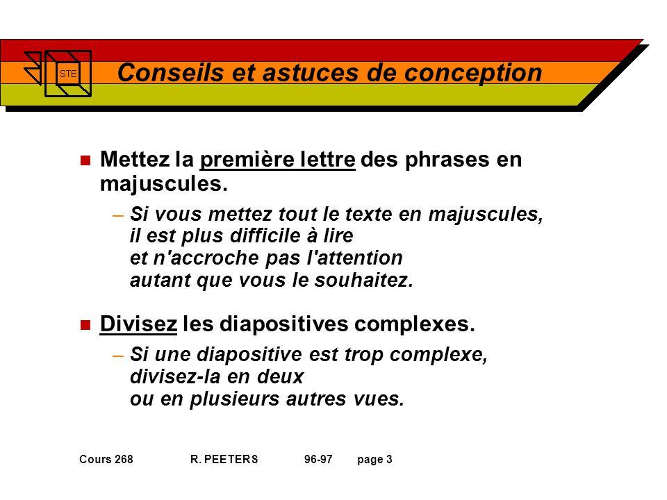 Cours 268 R. PEETERS 96-97page 3 Conseils et astuces de conception n Mettez la première lettre des phrases en majuscules. –Si vous mettez tout le text