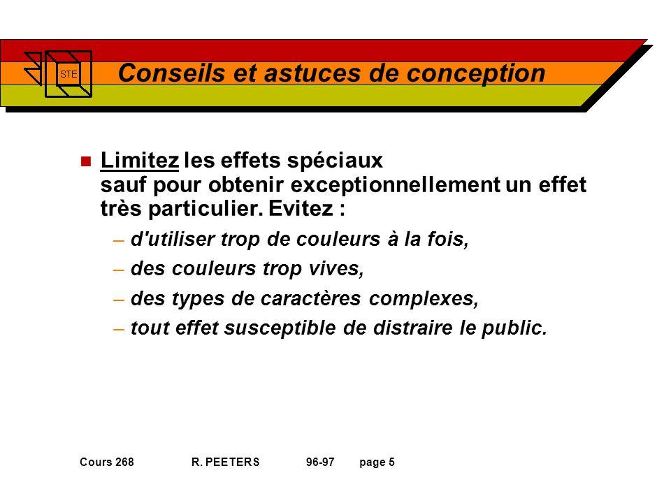 Cours 268 R. PEETERS 96-97page 5 Conseils et astuces de conception n Limitez les effets spéciaux sauf pour obtenir exceptionnellement un effet très pa
