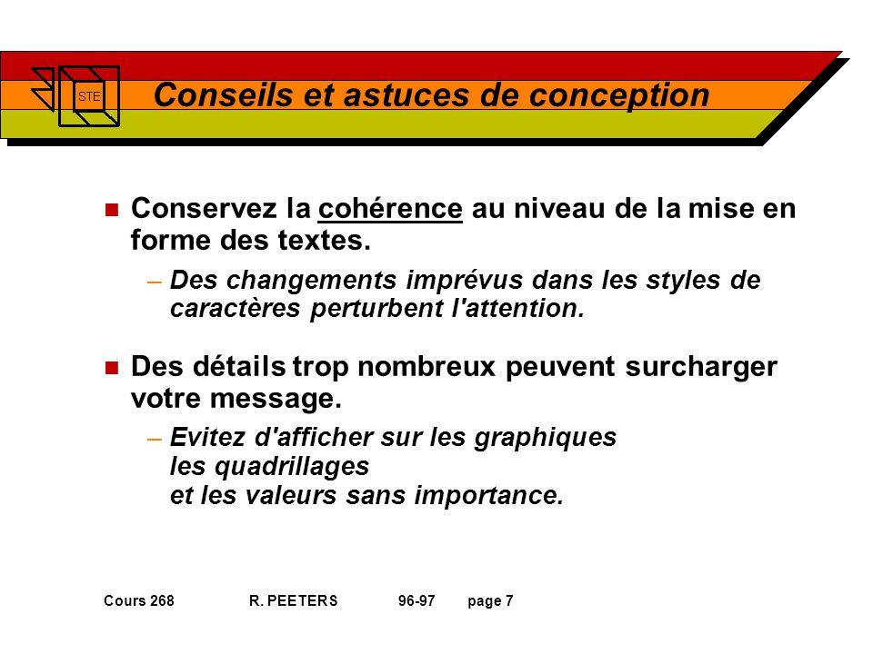 Cours 268 R. PEETERS 96-97page 7 Conseils et astuces de conception n Conservez la cohérence au niveau de la mise en forme des textes. –Des changements