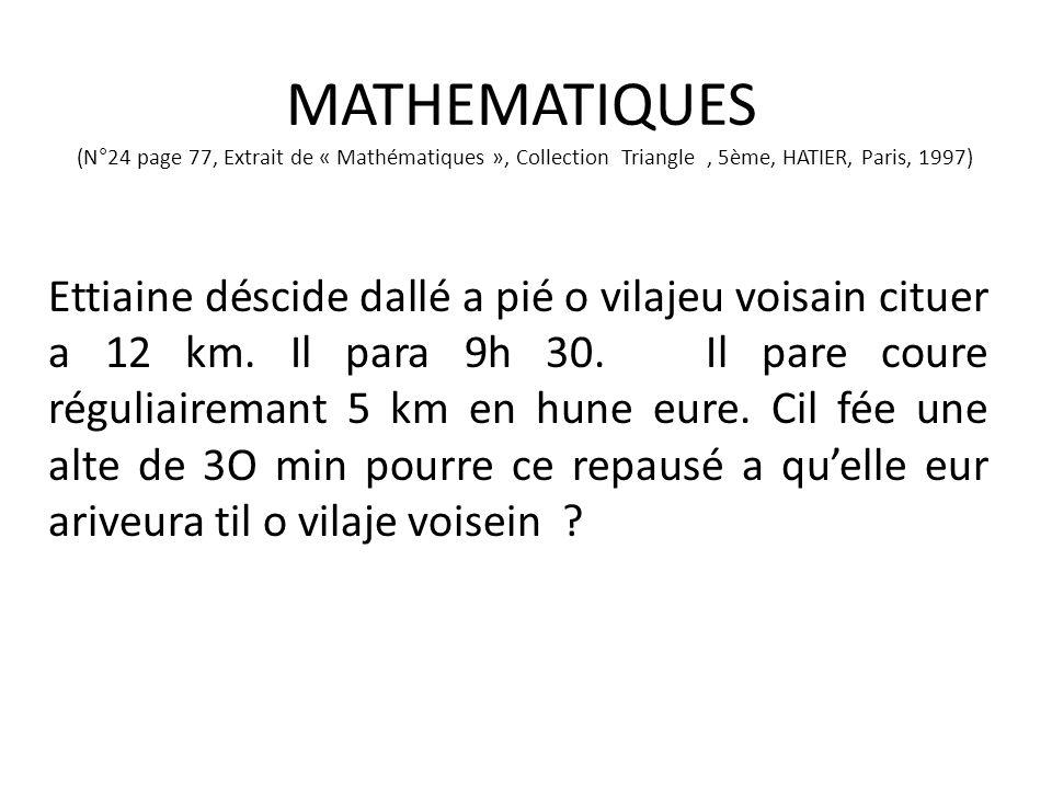 MATHEMATIQUES (N°24 page 77, Extrait de « Mathématiques », Collection Triangle, 5ème, HATIER, Paris, 1997) Ettiaine déscide dallé a pié o vilajeu voisain cituer a 12 km.