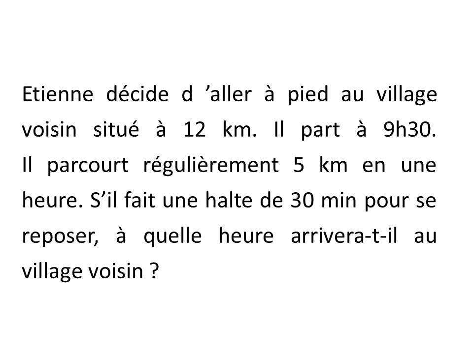 Etienne décide d 'aller à pied au village voisin situé à 12 km.