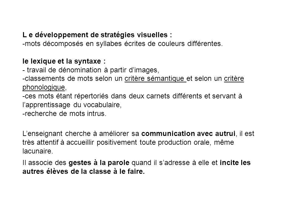 L e développement de stratégies visuelles : -mots décomposés en syllabes écrites de couleurs différentes.