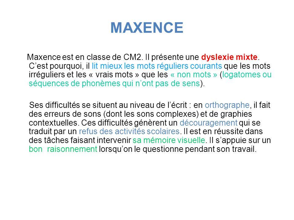 MAXENCE Maxence est en classe de CM2. Il présente une dyslexie mixte.