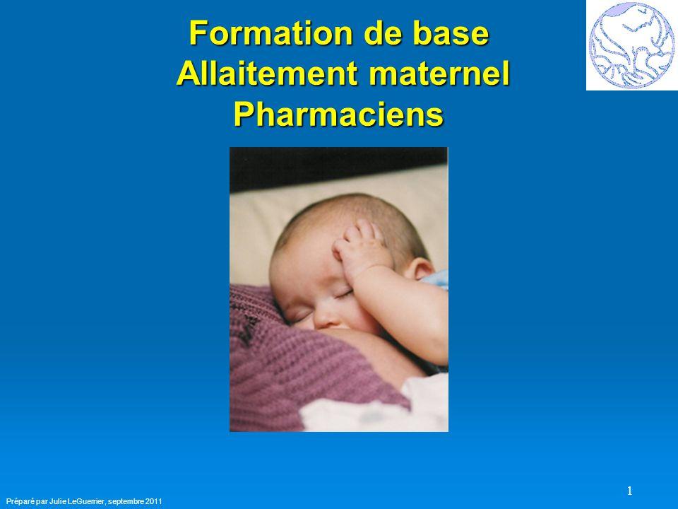 1 Formation de base Allaitement maternel Pharmaciens Préparé par Julie LeGuerrier, septembre 2011