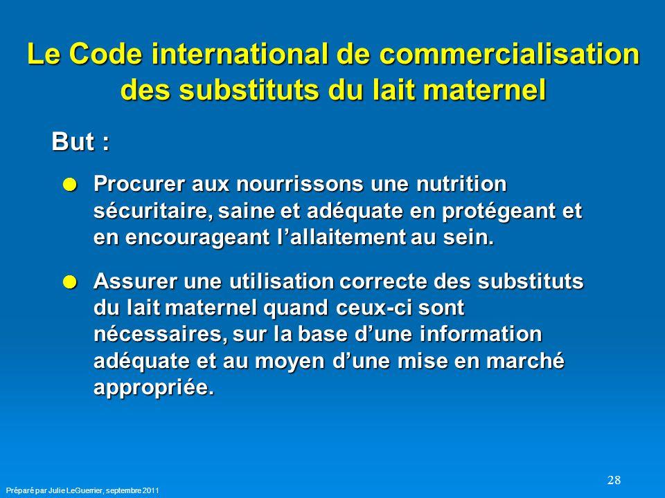 28 Le Code international de commercialisation des substituts du lait maternel  Procurer aux nourrissons une nutrition sécuritaire, saine et adéquate en protégeant et en encourageant l'allaitement au sein.