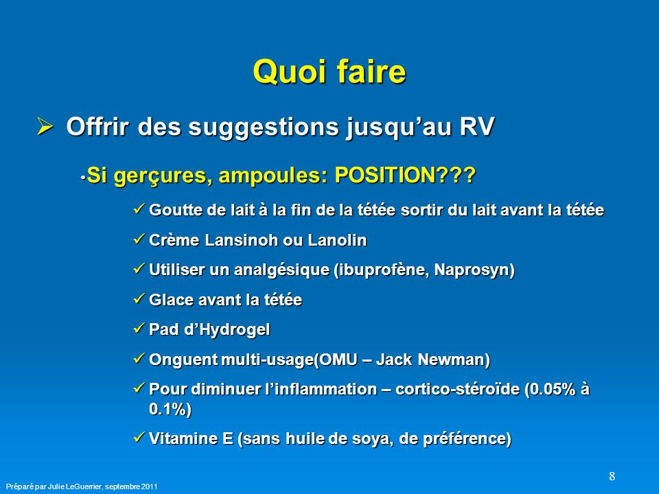 8 Quoi faire  Offrir des suggestions jusqu'au RV Si gerçures, ampoules: POSITION??.