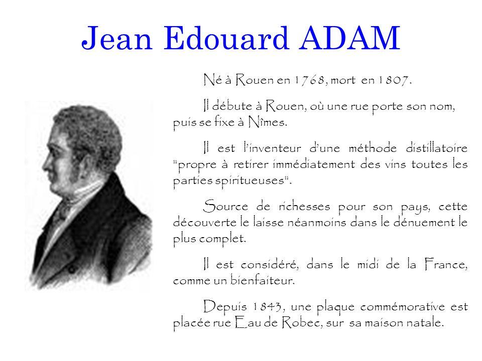 Jean Edouard ADAM Né à Rouen en 1768, mort en 1807. Il débute à Rouen, où une rue porte son nom, puis se fixe à Nîmes. Il est l'inventeur d'une méthod