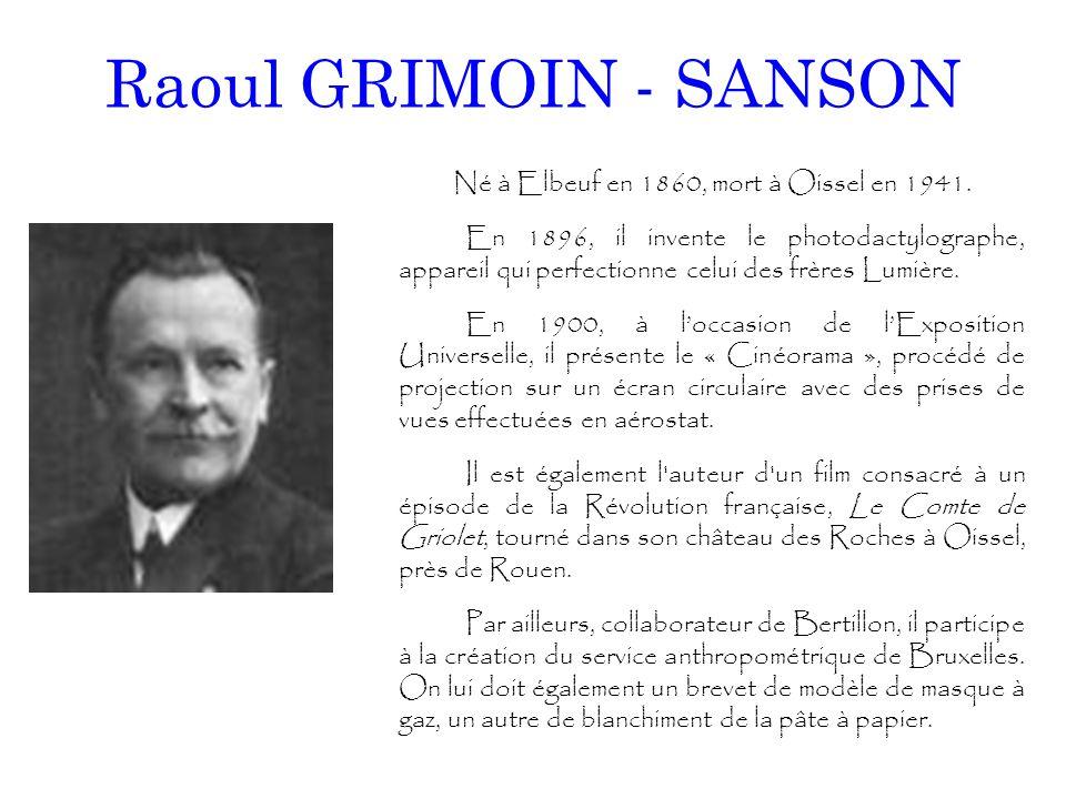 Raoul GRIMOIN - SANSON Né à Elbeuf en 1860, mort à Oissel en 1941. En 1896, il invente le photodactylographe, appareil qui perfectionne celui des frèr