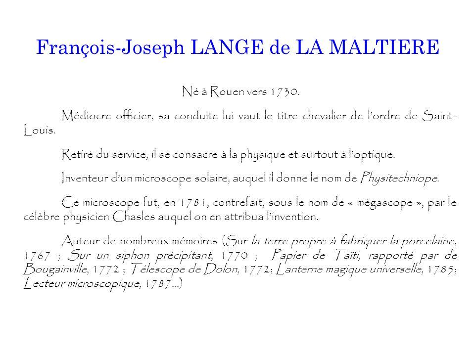 François-Joseph LANGE de LA MALTIERE Né à Rouen vers 1730. Médiocre officier, sa conduite lui vaut le titre chevalier de l'ordre de Saint- Louis. Reti