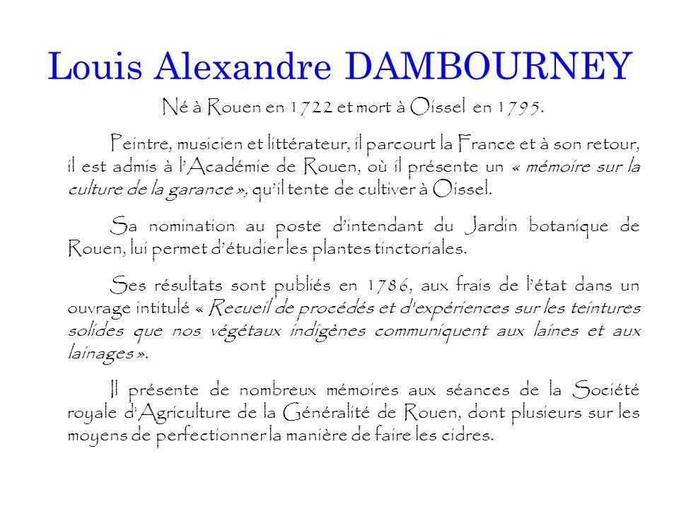 Louis Alexandre DAMBOURNEY Né à Rouen en 1722 et mort à Oissel en 1795. Peintre, musicien et littérateur, il parcourt la France et à son retour, il es