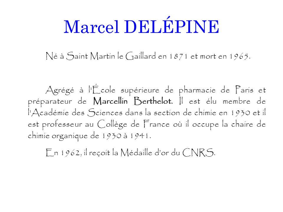 Marcel DELÉPINE Né à Saint Martin le Gaillard en 1871 et mort en 1965. Agrégé à l'École supérieure de pharmacie de Paris et préparateur de Marcellin B