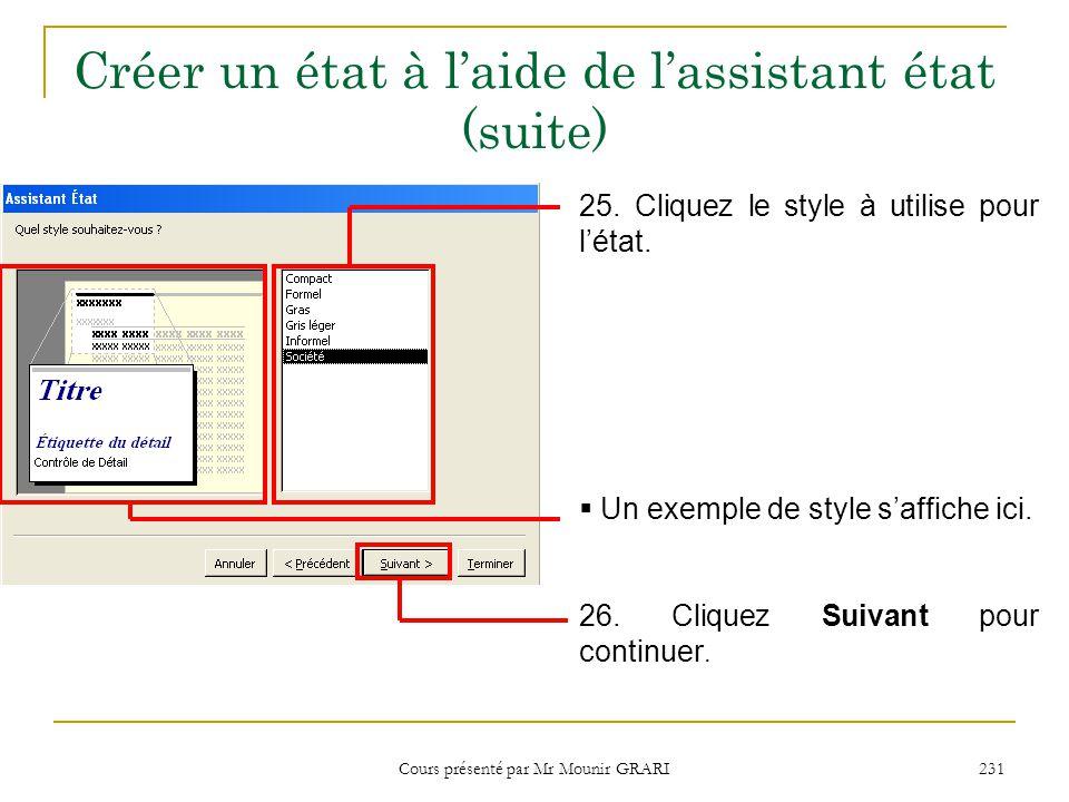Cours présenté par Mr Mounir GRARI 231 Créer un état à l'aide de l'assistant état (suite) 25. Cliquez le style à utilise pour l'état.  Un exemple de