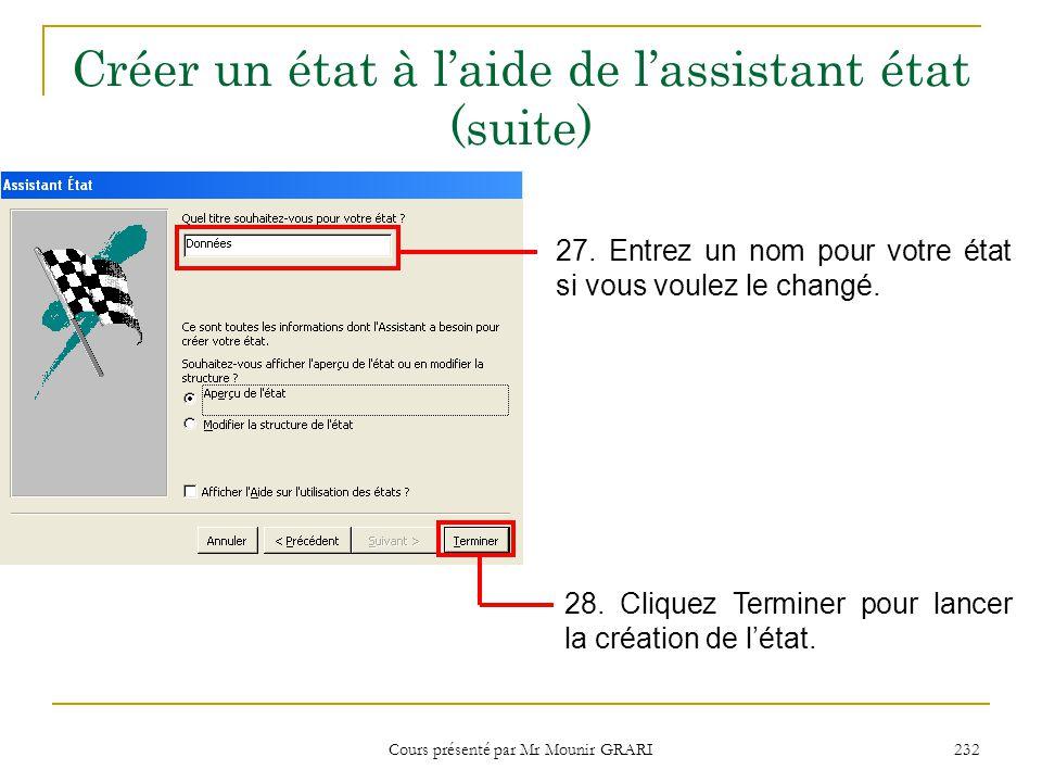 Cours présenté par Mr Mounir GRARI 232 Créer un état à l'aide de l'assistant état (suite) 27. Entrez un nom pour votre état si vous voulez le changé.