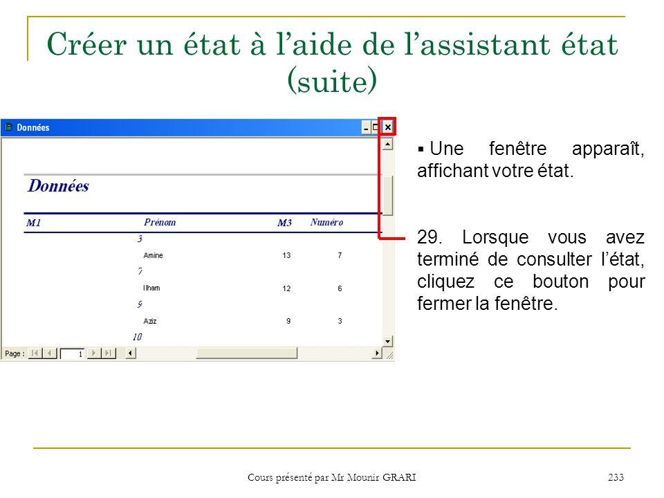 Cours présenté par Mr Mounir GRARI 233 Créer un état à l'aide de l'assistant état (suite)  Une fenêtre apparaît, affichant votre état. 29. Lorsque vo