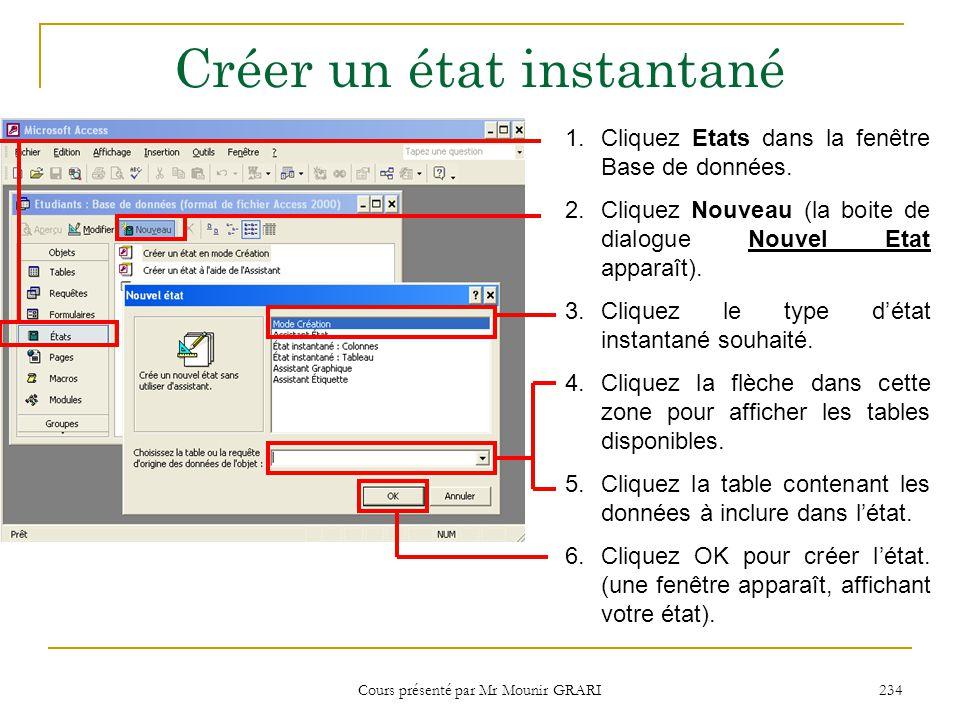 Cours présenté par Mr Mounir GRARI 234 Créer un état instantané 1.Cliquez Etats dans la fenêtre Base de données. 2.Cliquez Nouveau (la boite de dialog
