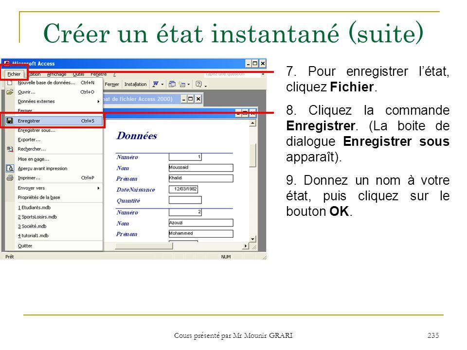 Cours présenté par Mr Mounir GRARI 235 Créer un état instantané (suite) 7. Pour enregistrer l'état, cliquez Fichier. 8. Cliquez la commande Enregistre