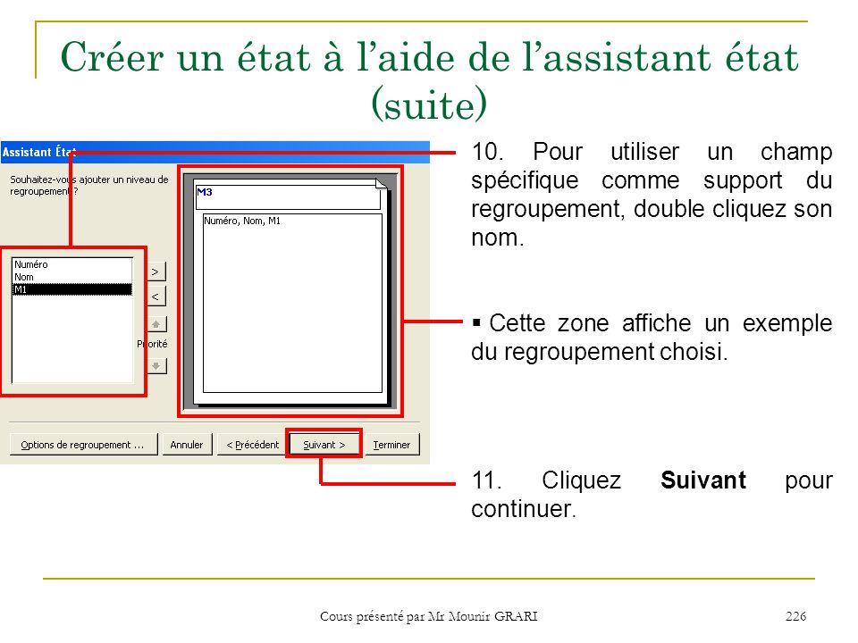 Cours présenté par Mr Mounir GRARI 226 Créer un état à l'aide de l'assistant état (suite) 10. Pour utiliser un champ spécifique comme support du regro